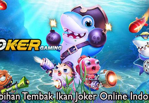 Kelebihan Tembak Ikan Joker Online Indonesia