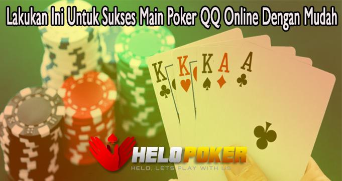 Lakukan Ini Untuk Sukses Main Poker QQ Online Dengan Mudah
