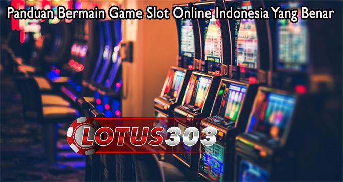 Panduan Bermain Game Slot Online Indonesia Yang Benar