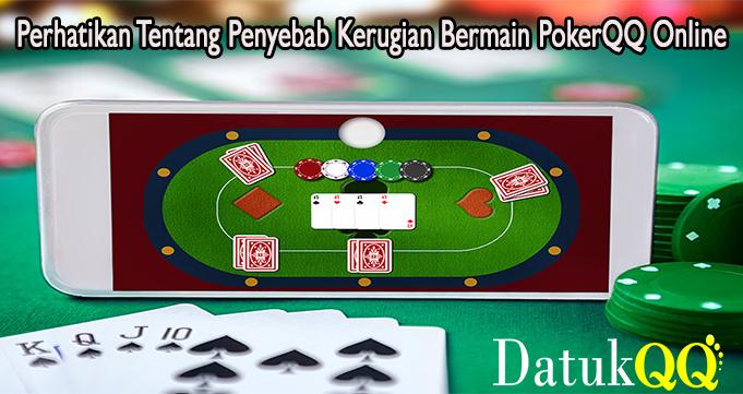 Perhatikan Tentang Penyebab Kerugian Bermain PokerQQ Online